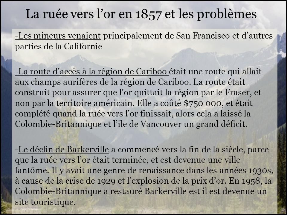 La ruée vers lor en 1857 et les problèmes -Les mineurs venaient principalement de San Francisco et dautres parties de la Californie -La route daccès à