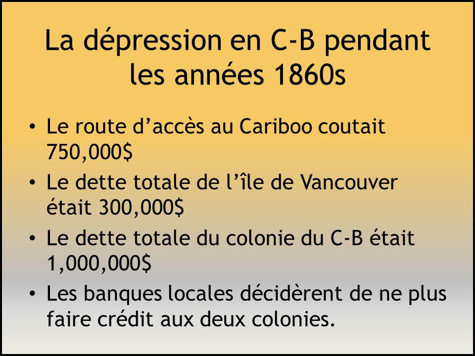 La dépression en C-B pendant les années 1860s Le route daccès au Cariboo coutait 750,000$ Le dette totale de lîle de Vancouver était 300,000$ Le dette