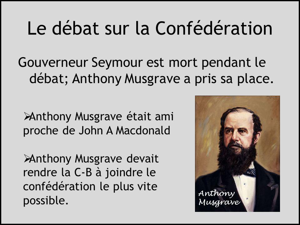 Le débat sur la Confédération Gouverneur Seymour est mort pendant le débat; Anthony Musgrave a pris sa place. Anthony Musgrave était ami proche de Joh