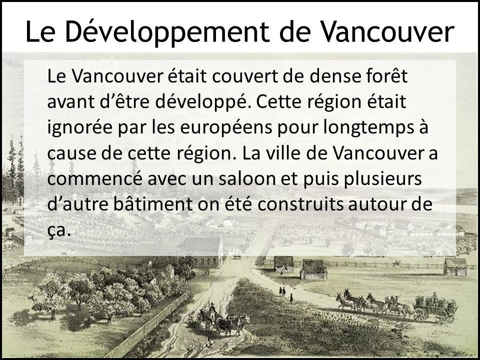 Le Développement de Vancouver Le Vancouver était couvert de dense forêt avant dêtre développé. Cette région était ignorée par les européens pour longt