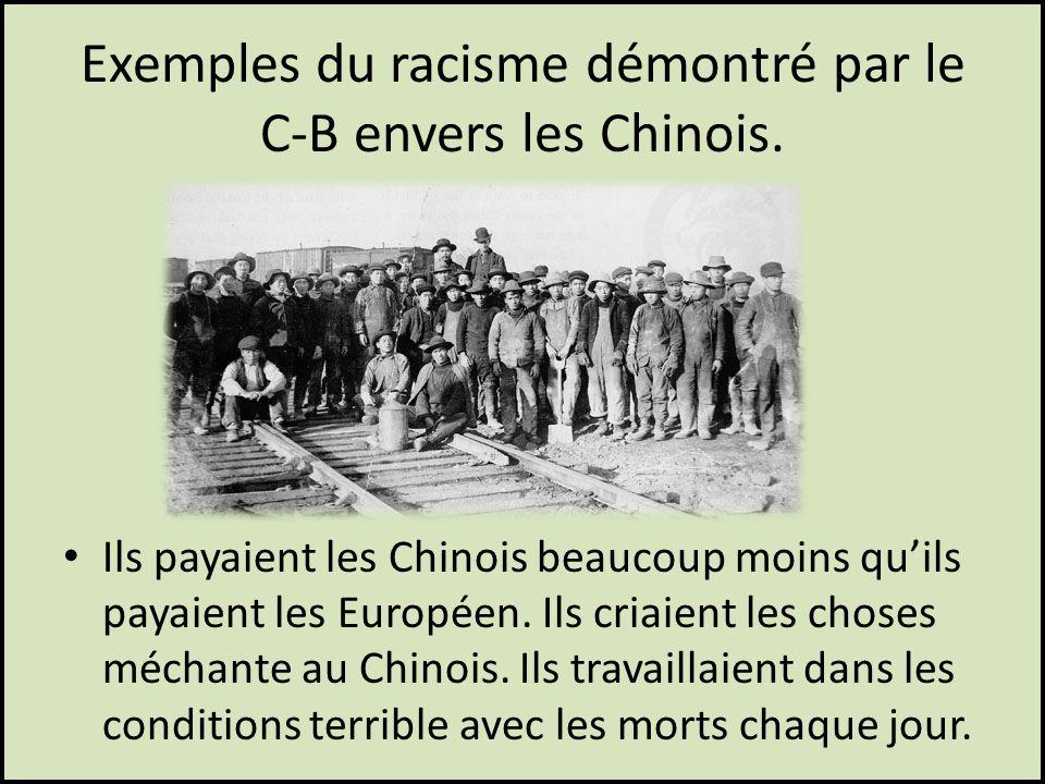 Exemples du racisme démontré par le C-B envers les Chinois. Ils payaient les Chinois beaucoup moins quils payaient les Européen. Ils criaient les chos