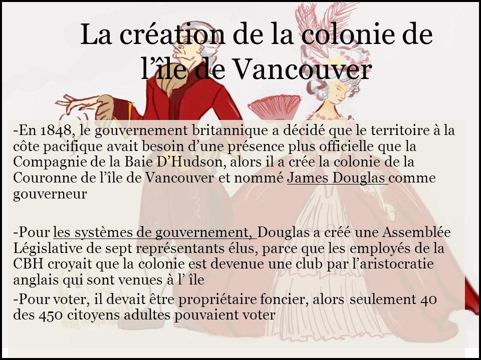 La création de la colonie de lîle de Vancouver -En 1848, le gouvernement britannique a décidé que le territoire à la côte pacifique avait besoin dune