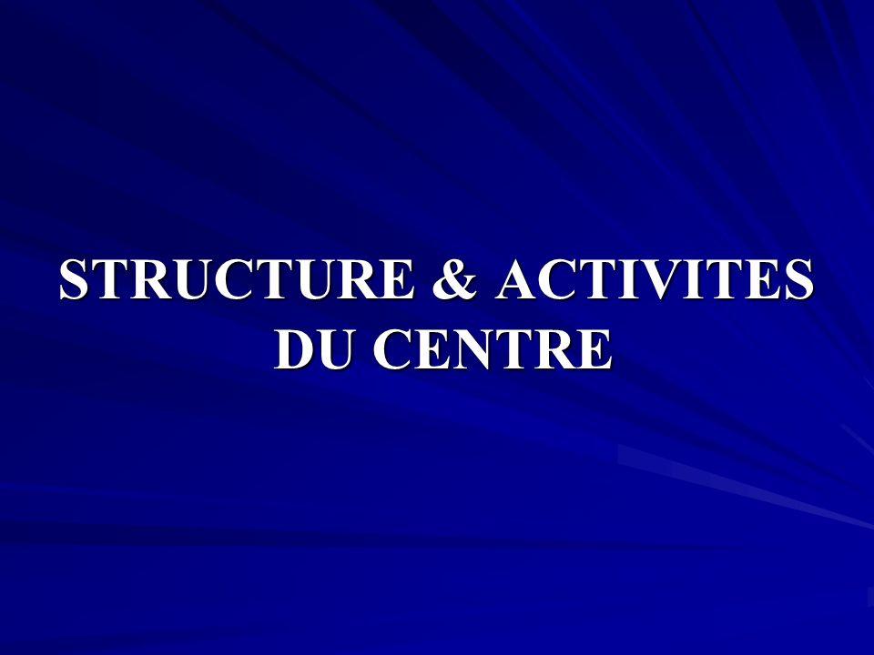 STRUCTURE & ACTIVITES DU CENTRE