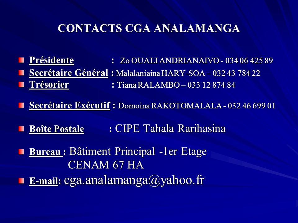 CONTACTS CGA ANALAMANGA Présidente : Zo OUALI ANDRIANAIVO - 034 06 425 89 Secrétaire Général : Malalaniaina HARY-SOA – 032 43 784 22 Trésorier : Tiana