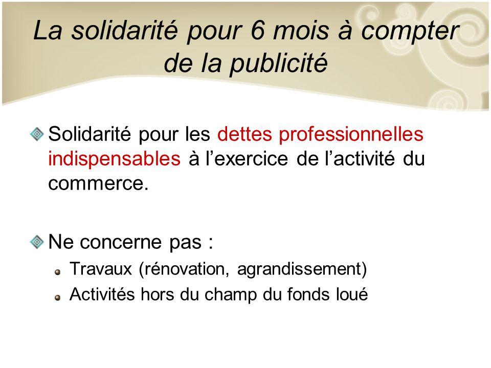 La solidarité pour 6 mois à compter de la publicité Solidarité pour les dettes professionnelles indispensables à lexercice de lactivité du commerce. N