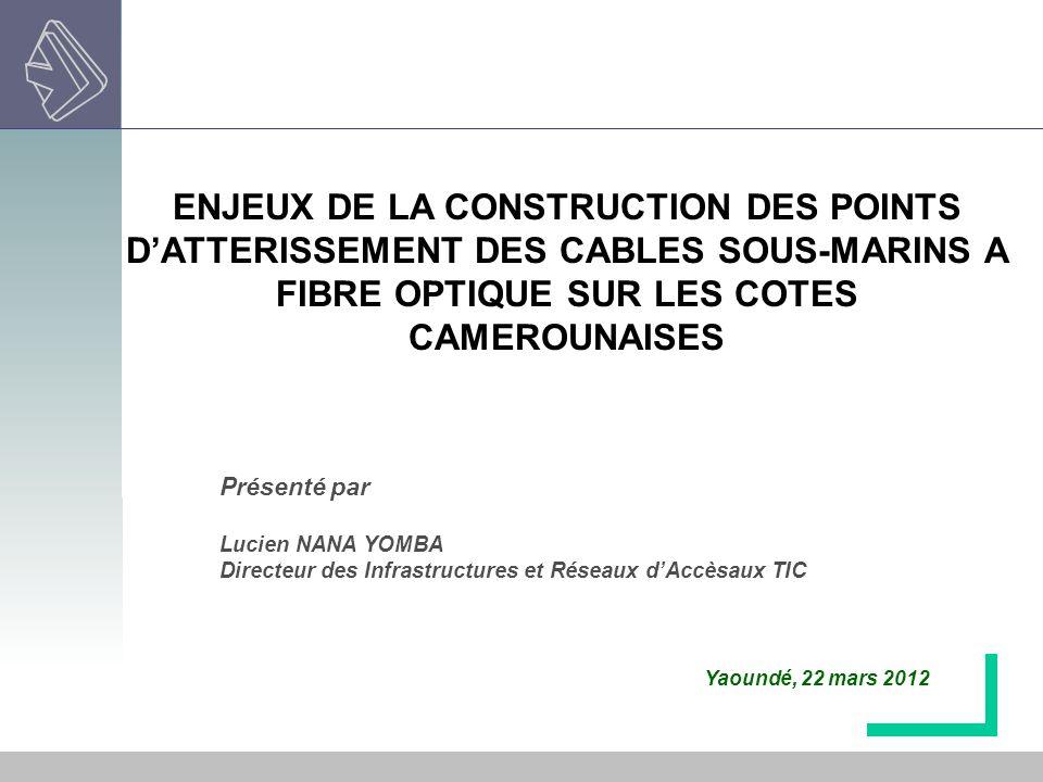 Présenté par Lucien NANA YOMBA Directeur des Infrastructures et Réseaux dAccèsaux TIC ENJEUX DE LA CONSTRUCTION DES POINTS DATTERISSEMENT DES CABLES S