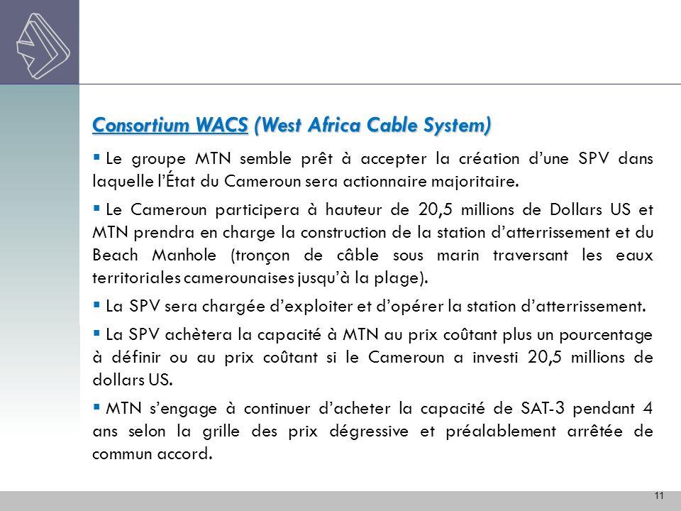 11 Consortium WACS (West Africa Cable System) Le groupe MTN semble prêt à accepter la création dune SPV dans laquelle lÉtat du Cameroun sera actionnai
