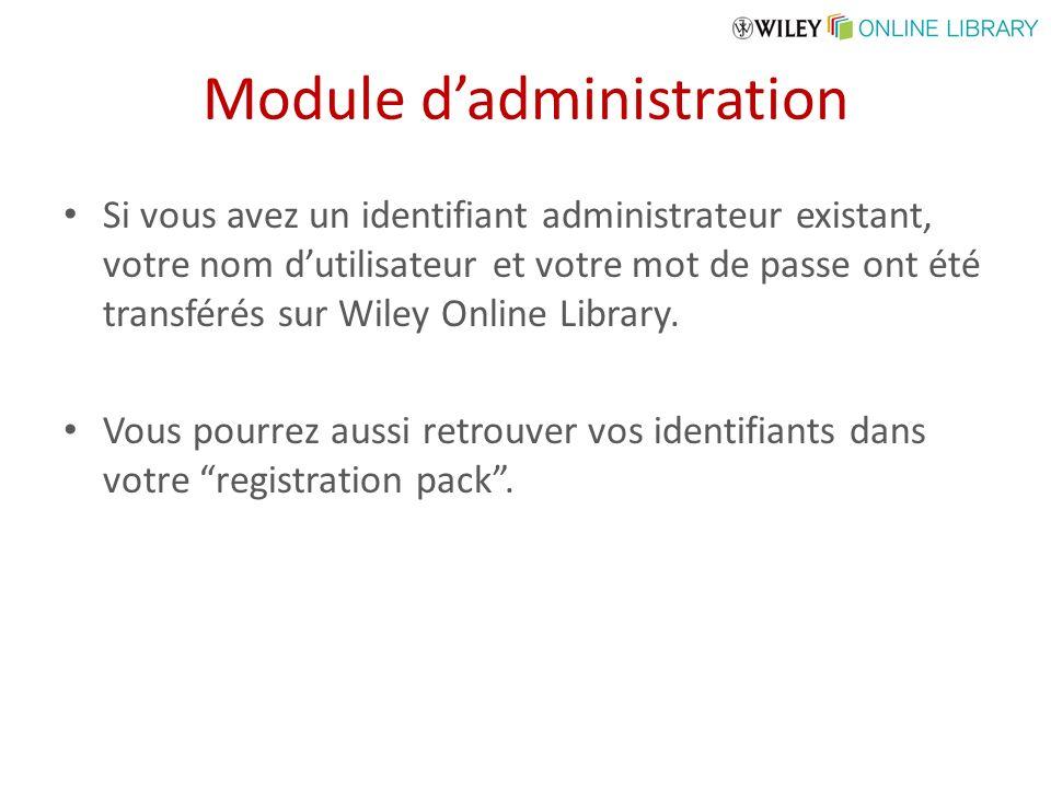 Module dadministration Si vous avez un identifiant administrateur existant, votre nom dutilisateur et votre mot de passe ont été transférés sur Wiley Online Library.