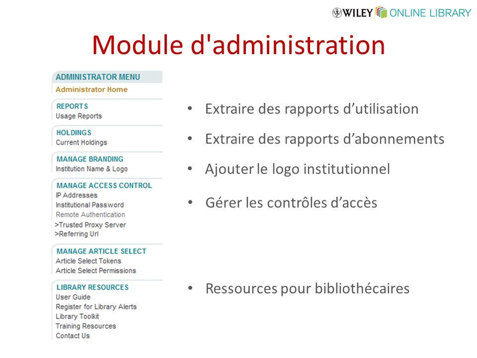 Module d administration Extraire des rapports dutilisation Extraire des rapports dabonnements Ajouter le logo institutionnel Gérer les contrôles daccès Ressources pour bibliothécaires