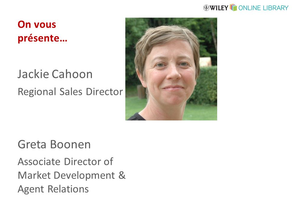 On vous présente… Jackie Cahoon Regional Sales Director Greta Boonen Associate Director of Market Development & Agent Relations