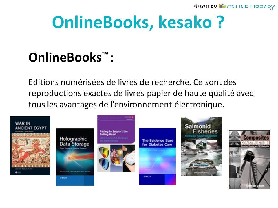 OnlineBooks, kesako ? OnlineBooks : Editions numérisées de livres de recherche. Ce sont des reproductions exactes de livres papier de haute qualité av