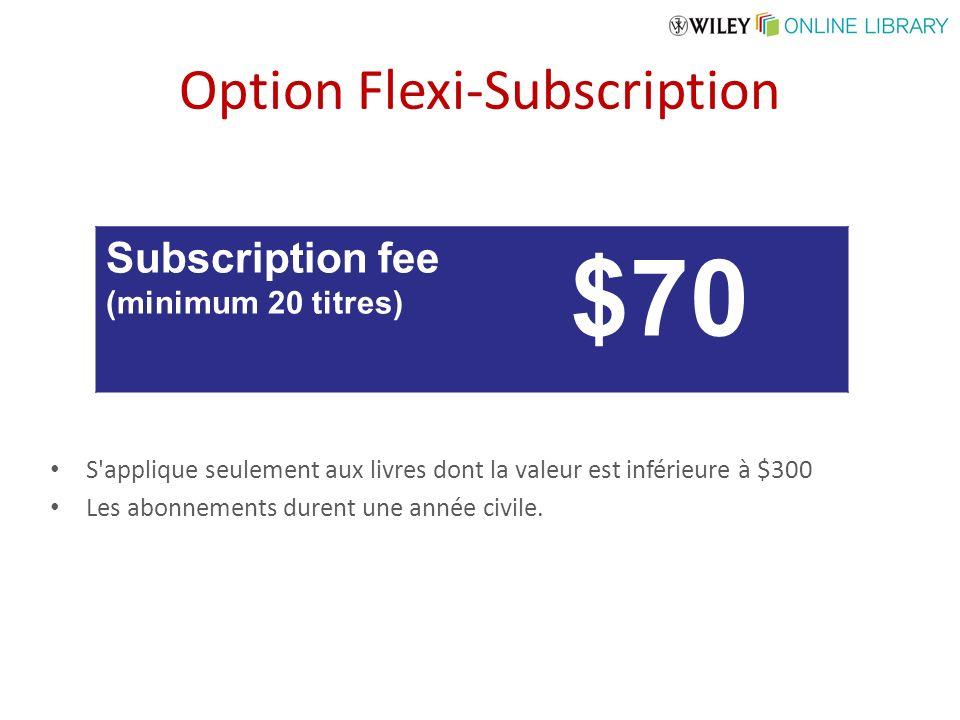 Option Flexi-Subscription S'applique seulement aux livres dont la valeur est inférieure à $300 Les abonnements durent une année civile. Subscription f