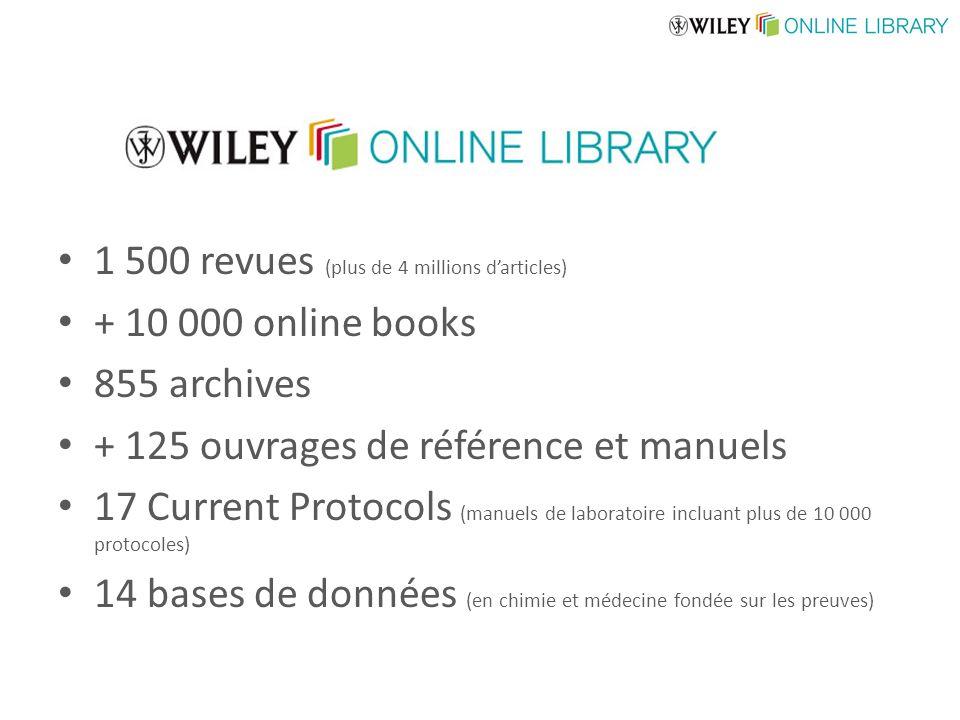 1 500 revues (plus de 4 millions darticles) + 10 000 online books 855 archives + 125 ouvrages de référence et manuels 17 Current Protocols (manuels de