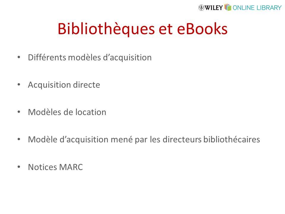 Bibliothèques et eBooks Différents modèles dacquisition Acquisition directe Modèles de location Modèle dacquisition mené par les directeurs bibliothécaires Notices MARC
