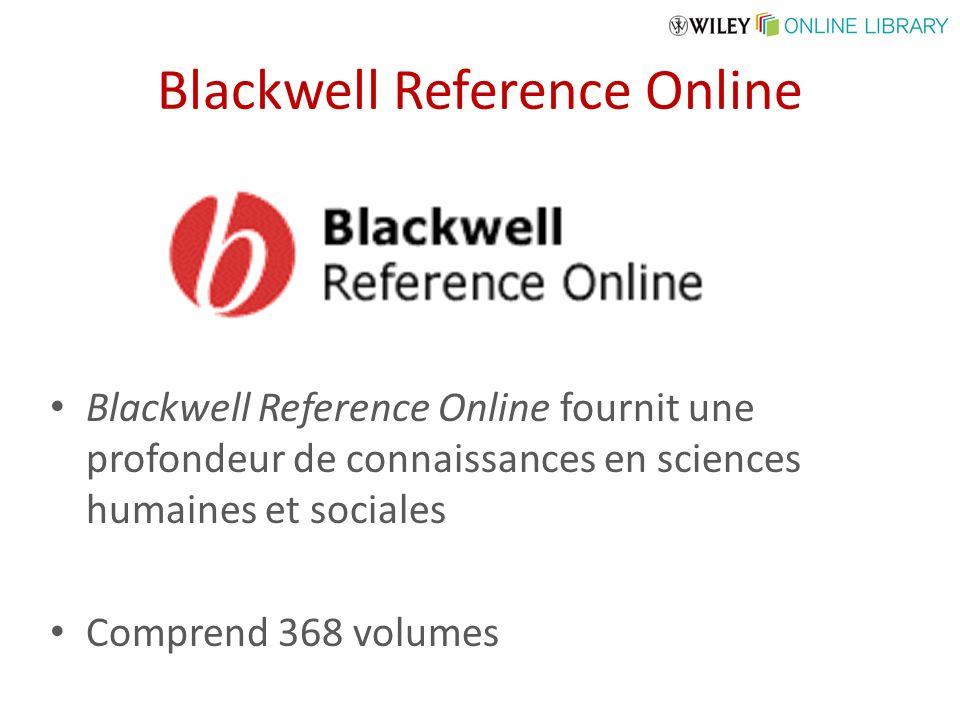 Blackwell Reference Online Blackwell Reference Online fournit une profondeur de connaissances en sciences humaines et sociales Comprend 368 volumes