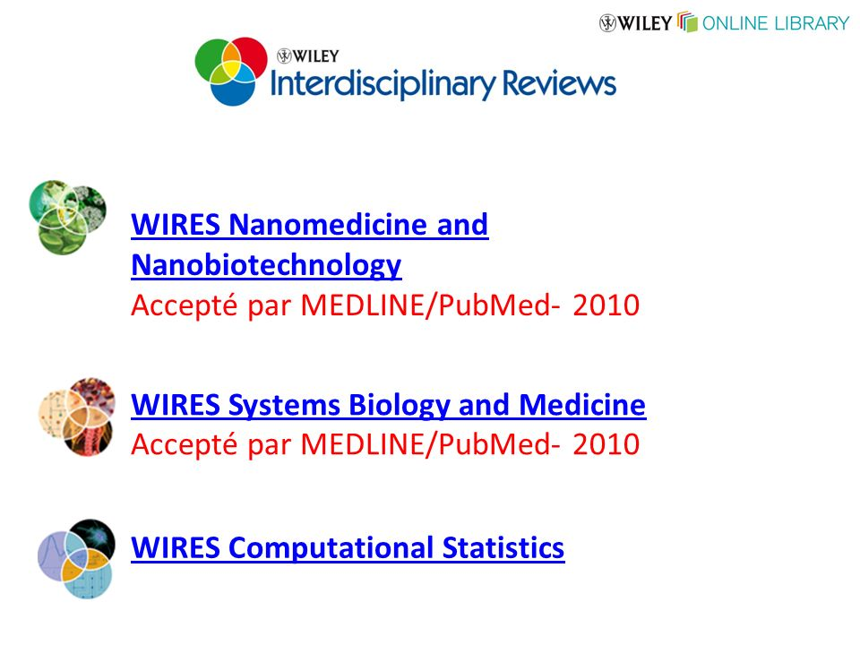 WIRES Nanomedicine and Nanobiotechnology Accepté par MEDLINE/PubMed- 2010 WIRES Systems Biology and Medicine Accepté par MEDLINE/PubMed- 2010 WIRES Computational Statistics