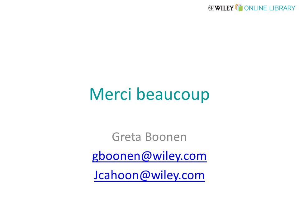 Merci beaucoup Greta Boonen gboonen@wiley.com Jcahoon@wiley.com