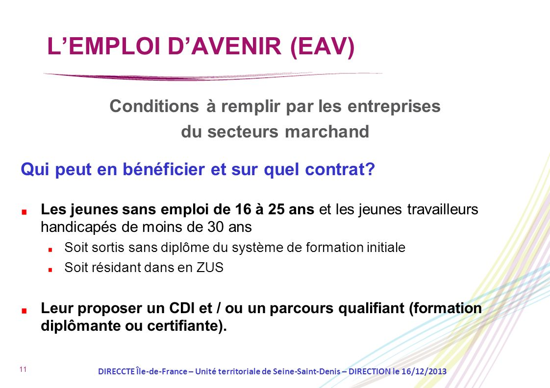 11 Conditions à remplir par les entreprises du secteurs marchand Qui peut en bénéficier et sur quel contrat? Les jeunes sans emploi de 16 à 25 ans et