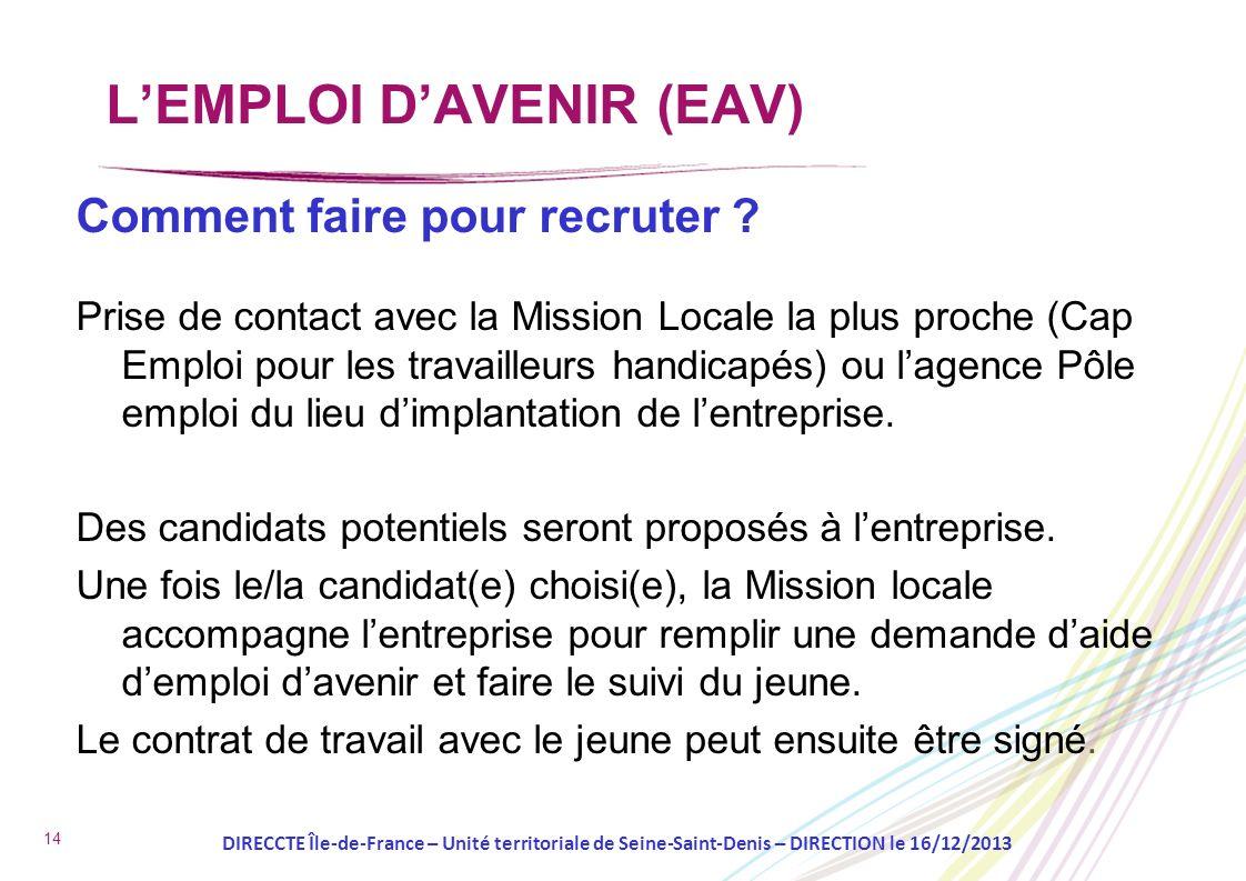14 Comment faire pour recruter ? Prise de contact avec la Mission Locale la plus proche (Cap Emploi pour les travailleurs handicapés) ou lagence Pôle