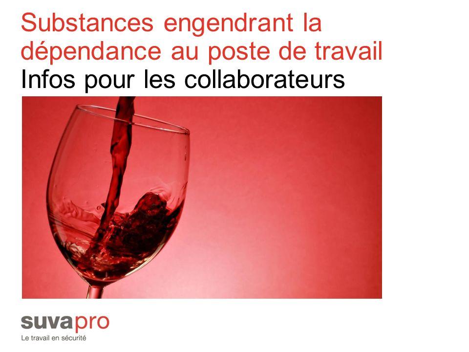Substances engendrant la dépendance au poste de travail Infos pour les collaborateurs
