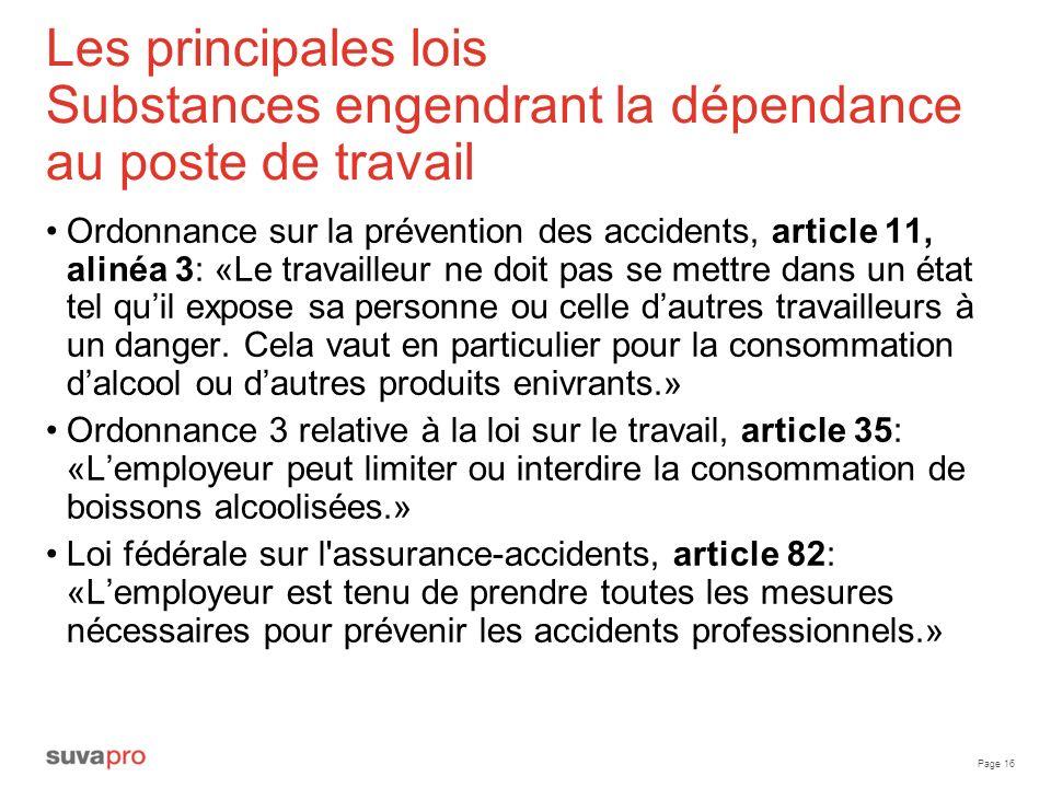 Page 16 Les principales lois Substances engendrant la dépendance au poste de travail Ordonnance sur la prévention des accidents, article 11, alinéa 3: