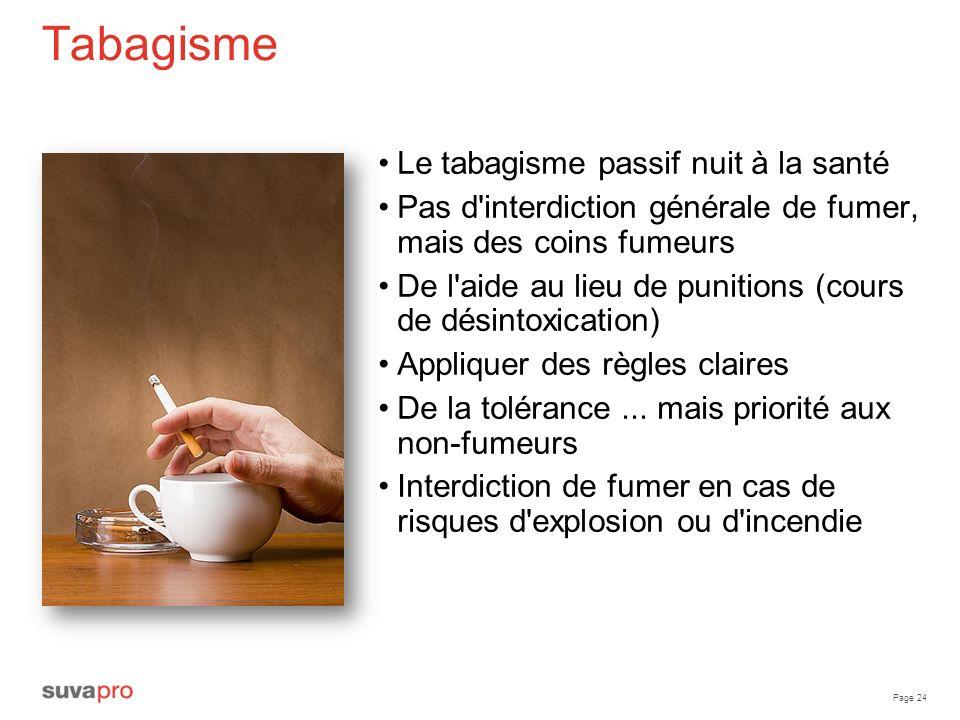 Page 24 Tabagisme Le tabagisme passif nuit à la santé Pas d'interdiction générale de fumer, mais des coins fumeurs De l'aide au lieu de punitions (cou