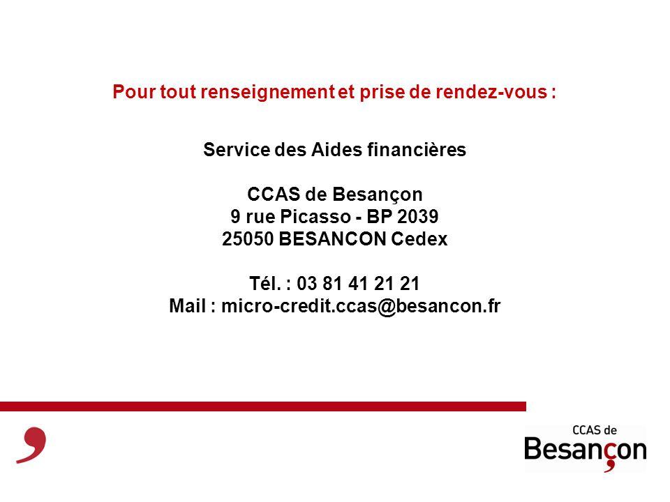 Pour tout renseignement et prise de rendez-vous : Service des Aides financières CCAS de Besançon 9 rue Picasso - BP 2039 25050 BESANCON Cedex Tél. : 0