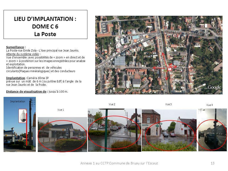 LIEU DIMPLANTATION : DOME C 6 La Poste Annexe 1 au CCTP Commune de Bruay sur lEscaut13 Surveillance : La Poste-rue Emile Zola - LAxe principal rue Jean Jaurès.