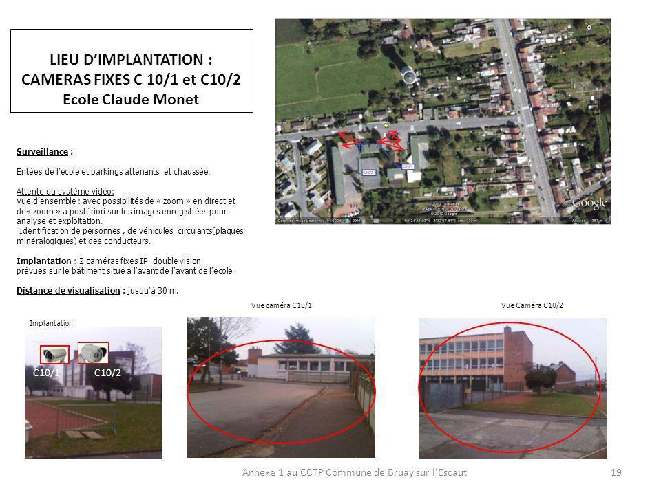 LIEU DIMPLANTATION : CAMERAS FIXES C 10/1 et C10/2 Ecole Claude Monet Annexe 1 au CCTP Commune de Bruay sur lEscaut19 Surveillance : Entées de lécole et parkings attenants et chaussée.