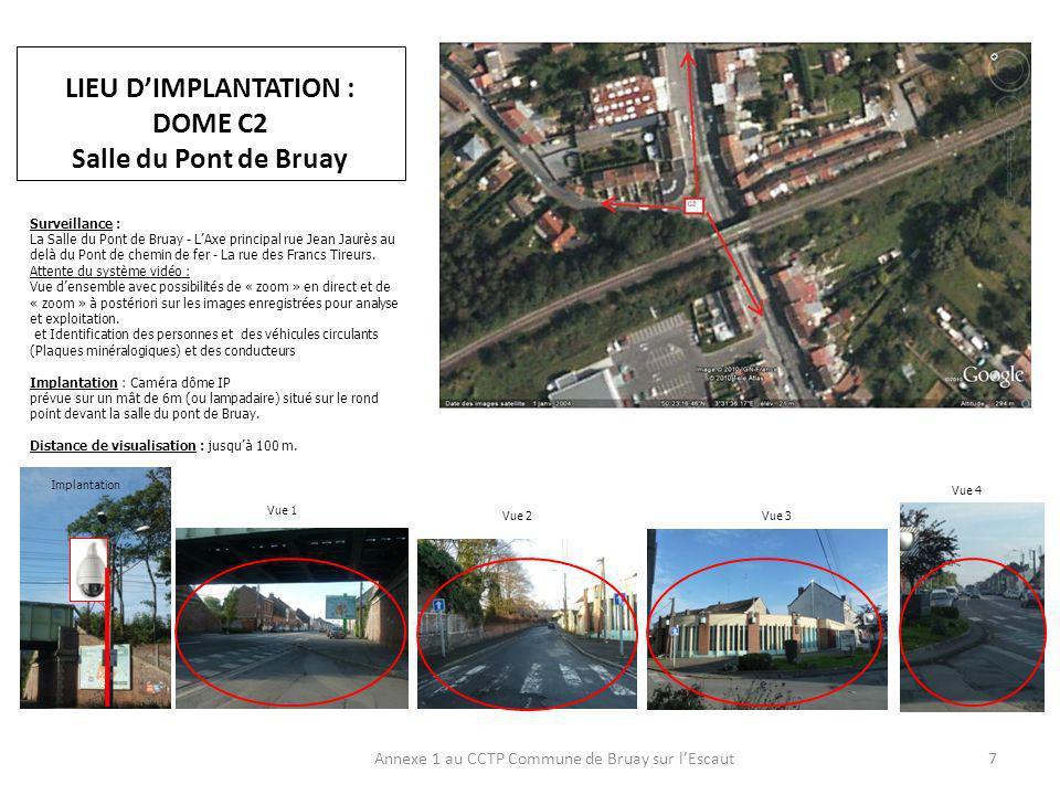 LIEU DIMPLANTATION : DOME C2 Salle du Pont de Bruay Annexe 1 au CCTP Commune de Bruay sur lEscaut7 Surveillance : La Salle du Pont de Bruay - LAxe principal rue Jean Jaurès au delà du Pont de chemin de fer - La rue des Francs Tireurs.