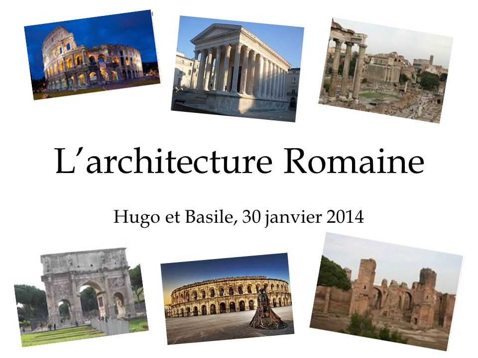 Larchitecture Romaine Hugo et Basile, 30 janvier 2014