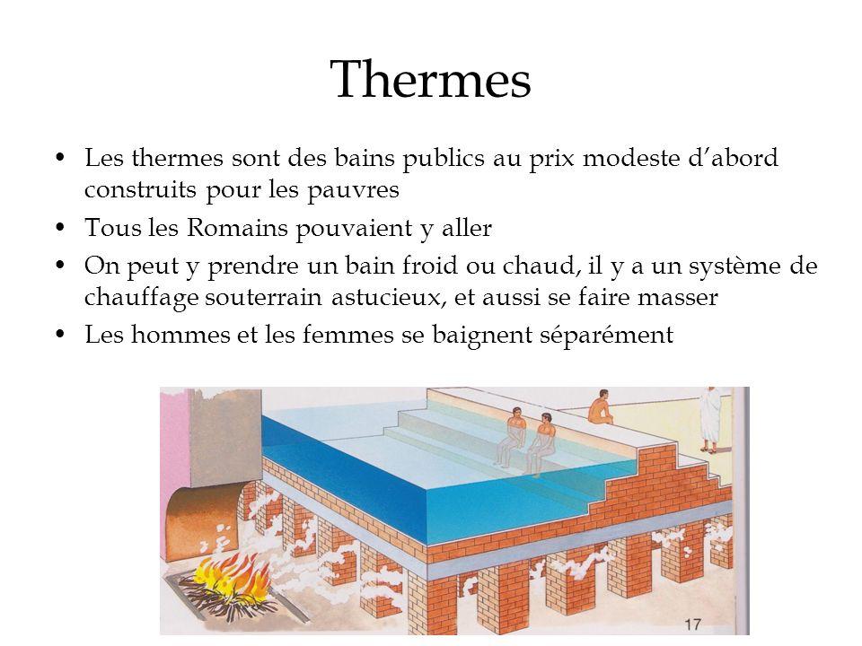 Thermes Les thermes sont des bains publics au prix modeste dabord construits pour les pauvres Tous les Romains pouvaient y aller On peut y prendre un