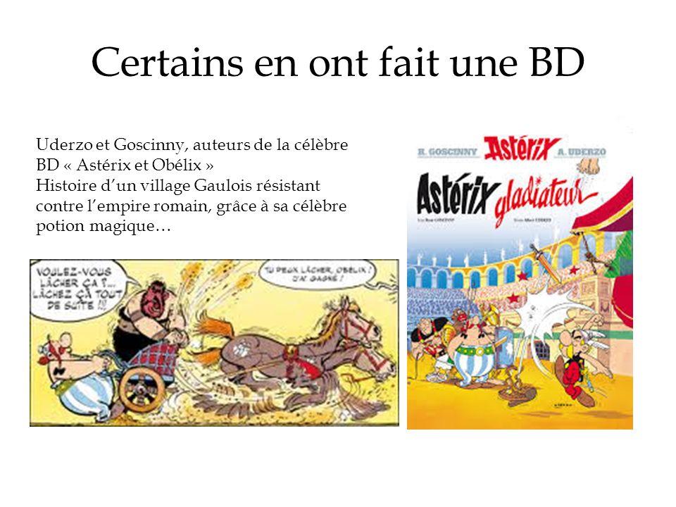 Certains en ont fait une BD Uderzo et Goscinny, auteurs de la célèbre BD « Astérix et Obélix » Histoire dun village Gaulois résistant contre lempire r
