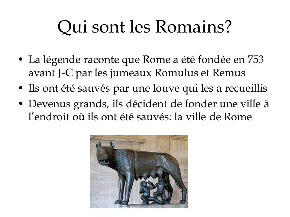 Qui sont les Romains? La légende raconte que Rome a été fondée en 753 avant J-C par les jumeaux Romulus et Remus Ils ont été sauvés par une louve qui