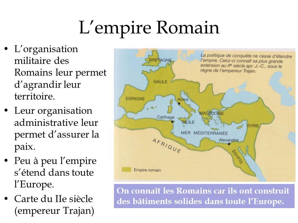 Lempire Romain Lorganisation militaire des Romains leur permet dagrandir leur territoire. Leur organisation administrative leur permet dassurer la pai