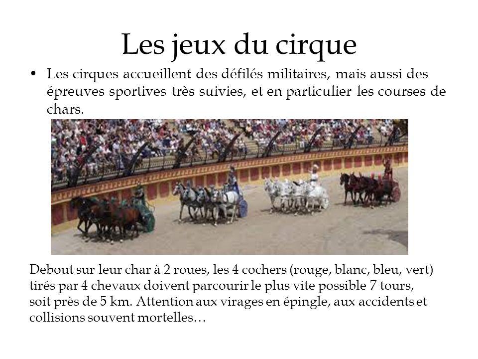 Les jeux du cirque Les cirques accueillent des défilés militaires, mais aussi des épreuves sportives très suivies, et en particulier les courses de ch