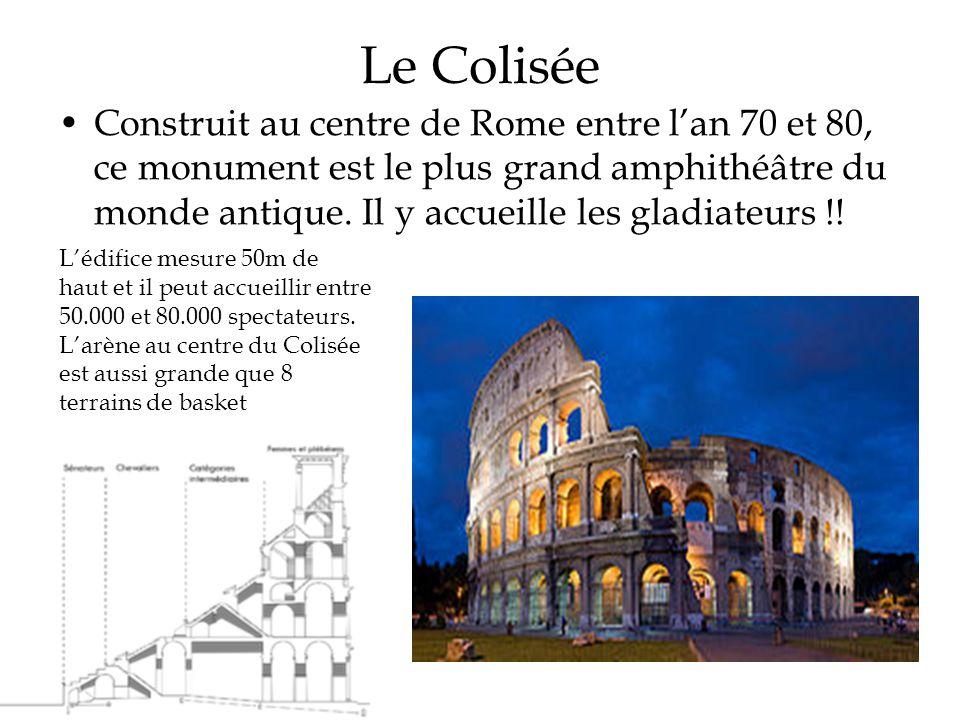 Le Colisée Construit au centre de Rome entre lan 70 et 80, ce monument est le plus grand amphithéâtre du monde antique. Il y accueille les gladiateurs
