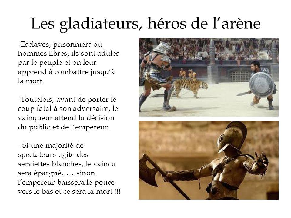 Les gladiateurs, héros de larène -Esclaves, prisonniers ou hommes libres, ils sont adulés par le peuple et on leur apprend à combattre jusquà la mort.