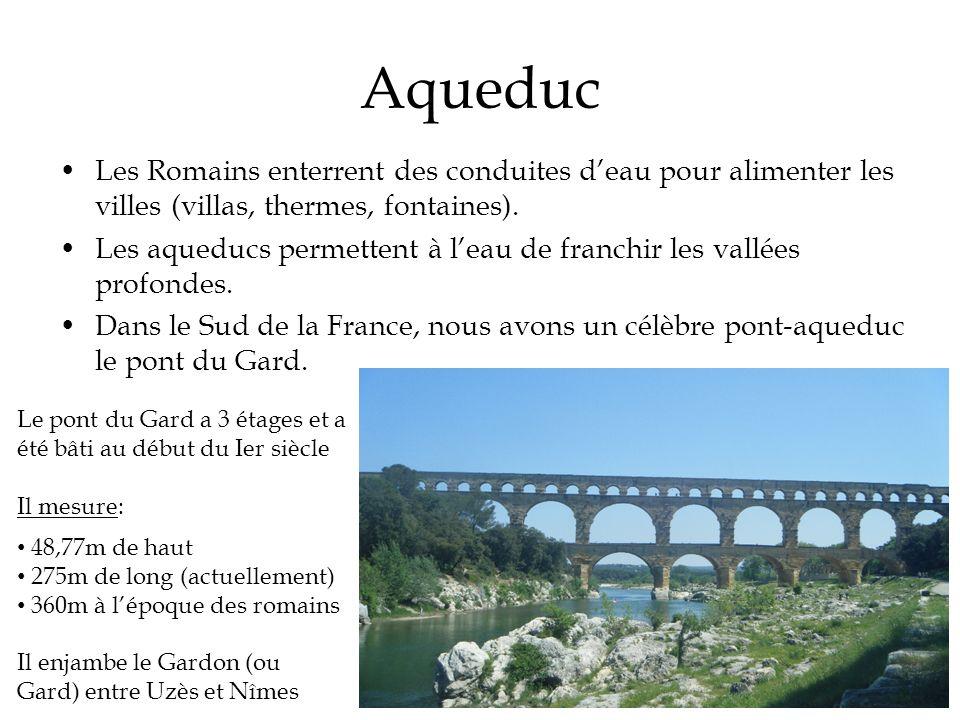Aqueduc Les Romains enterrent des conduites deau pour alimenter les villes (villas, thermes, fontaines). Les aqueducs permettent à leau de franchir le