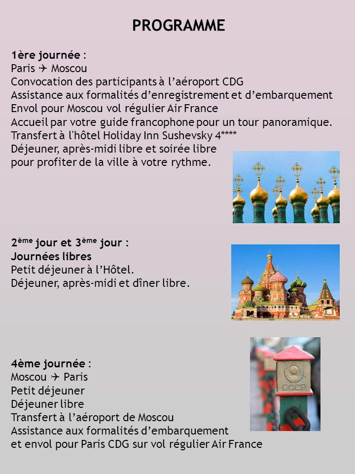 PROGRAMME 1ère journée : Paris Moscou Convocation des participants à laéroport CDG Assistance aux formalités denregistrement et dembarquement Envol po
