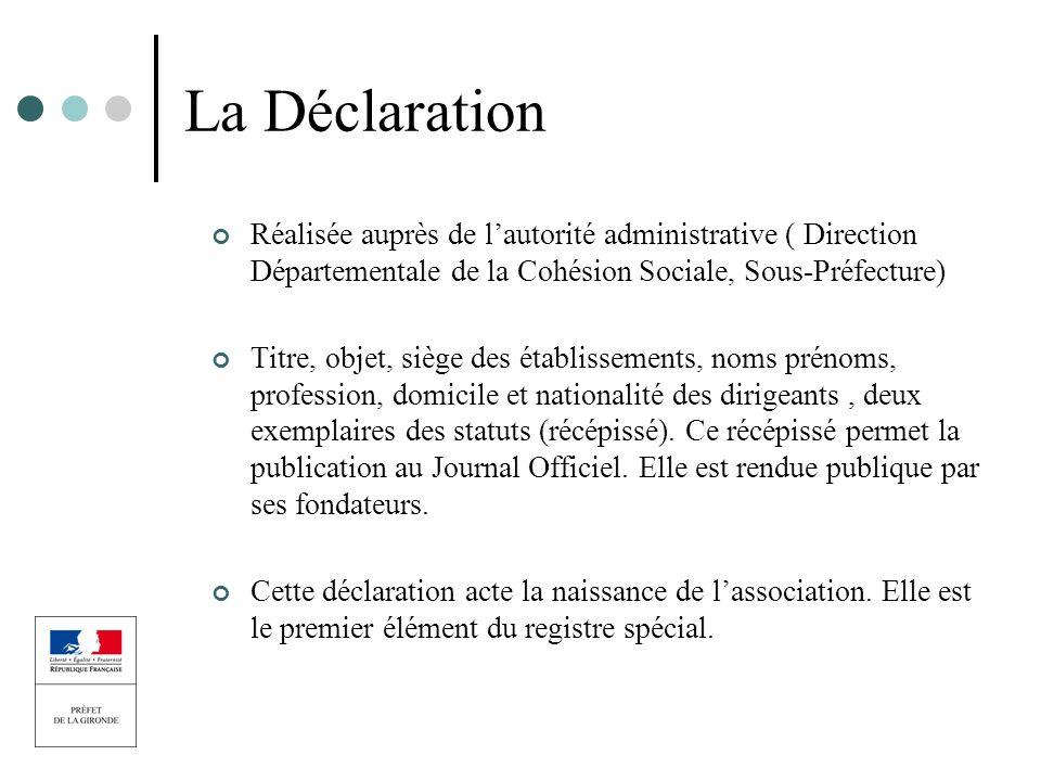 La Déclaration Réalisée auprès de lautorité administrative ( Direction Départementale de la Cohésion Sociale, Sous-Préfecture) Titre, objet, siège des