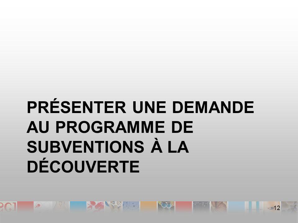 PRÉSENTER UNE DEMANDE AU PROGRAMME DE SUBVENTIONS À LA DÉCOUVERTE 12