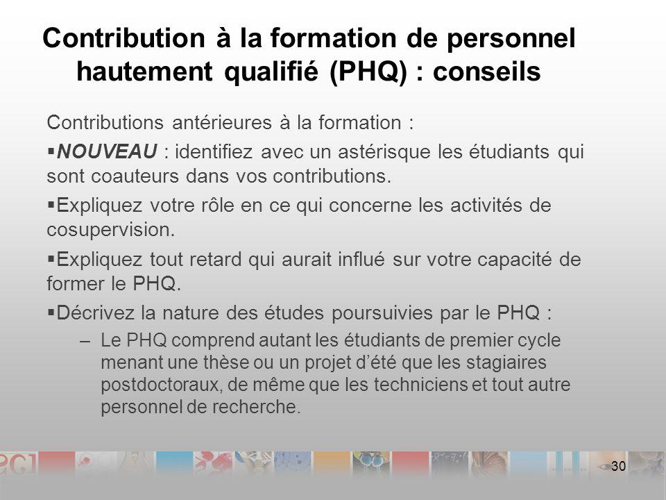 Contribution à la formation de personnel hautement qualifié (PHQ) : conseils Contributions antérieures à la formation : NOUVEAU : identifiez avec un astérisque les étudiants qui sont coauteurs dans vos contributions.