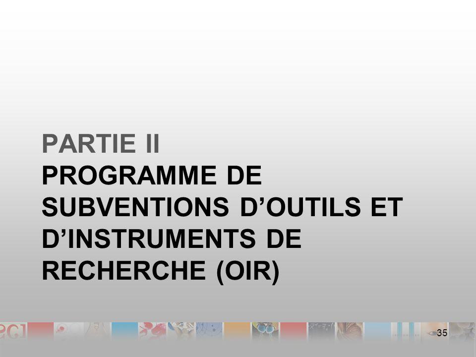 PARTIE II PROGRAMME DE SUBVENTIONS DOUTILS ET DINSTRUMENTS DE RECHERCHE (OIR) 35
