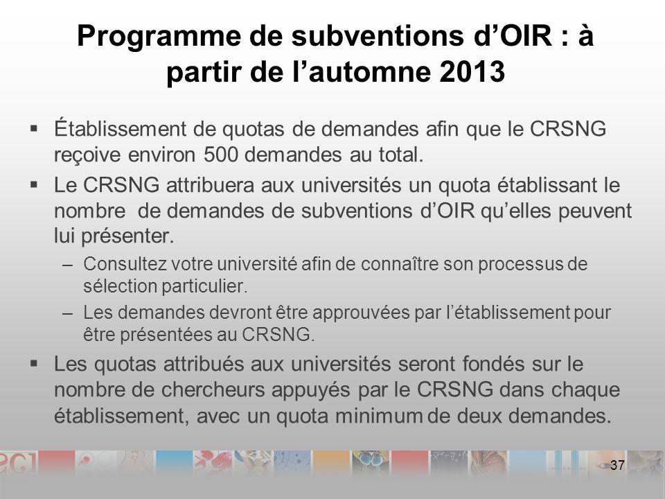Programme de subventions dOIR : à partir de lautomne 2013 Établissement de quotas de demandes afin que le CRSNG reçoive environ 500 demandes au total.