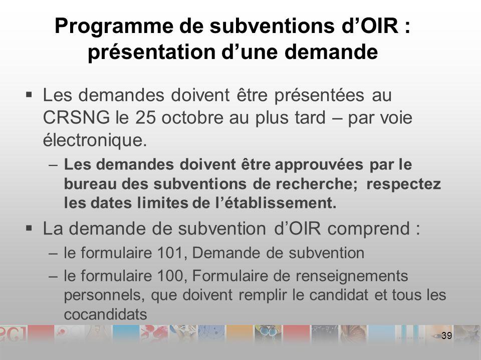 Programme de subventions dOIR : présentation dune demande Les demandes doivent être présentées au CRSNG le 25 octobre au plus tard – par voie électronique.