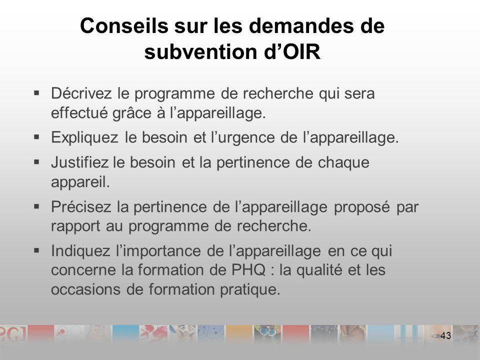 Conseils sur les demandes de subvention dOIR Décrivez le programme de recherche qui sera effectué grâce à lappareillage.