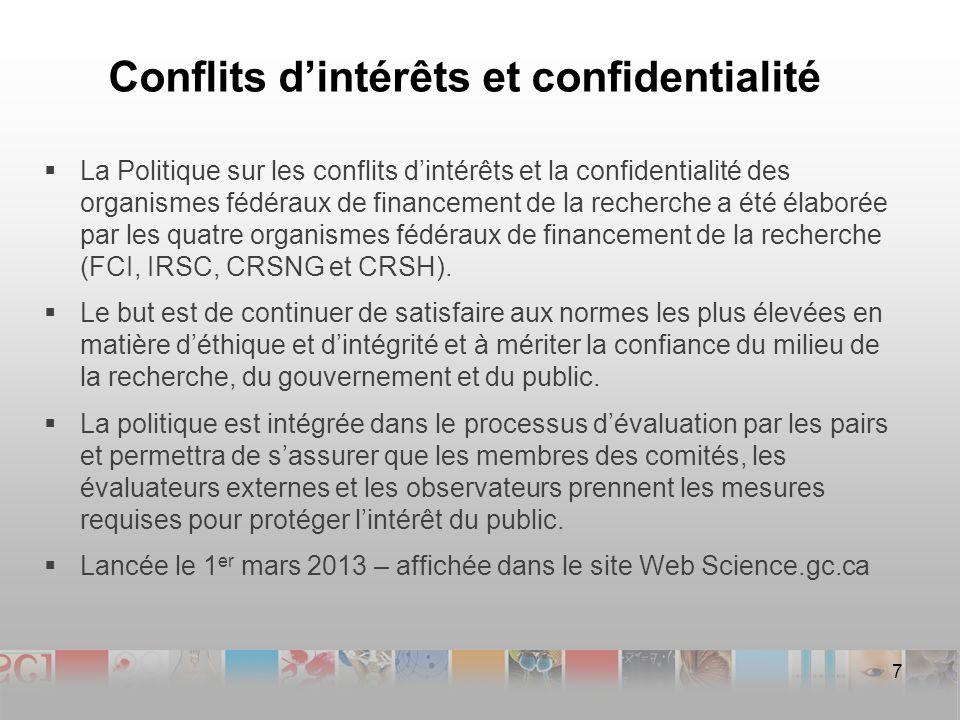 Conflits dintérêts et confidentialité La Politique sur les conflits dintérêts et la confidentialité des organismes fédéraux de financement de la recherche a été élaborée par les quatre organismes fédéraux de financement de la recherche (FCI, IRSC, CRSNG et CRSH).