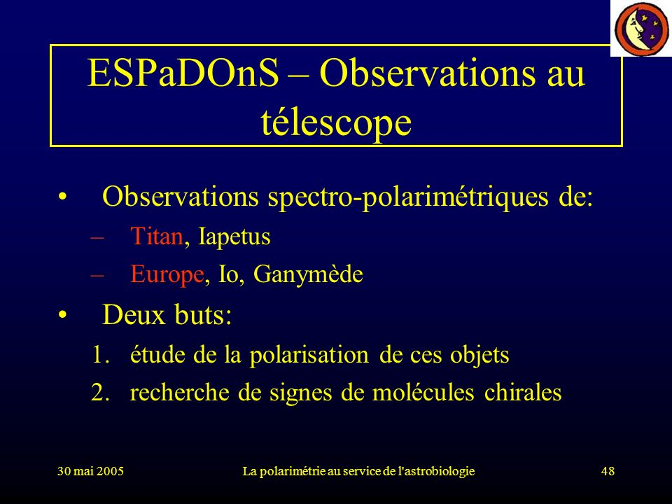 30 mai 2005La polarimétrie au service de l'astrobiologie48 ESPaDOnS – Observations au télescope Observations spectro-polarimétriques de: –Titan, Iapet