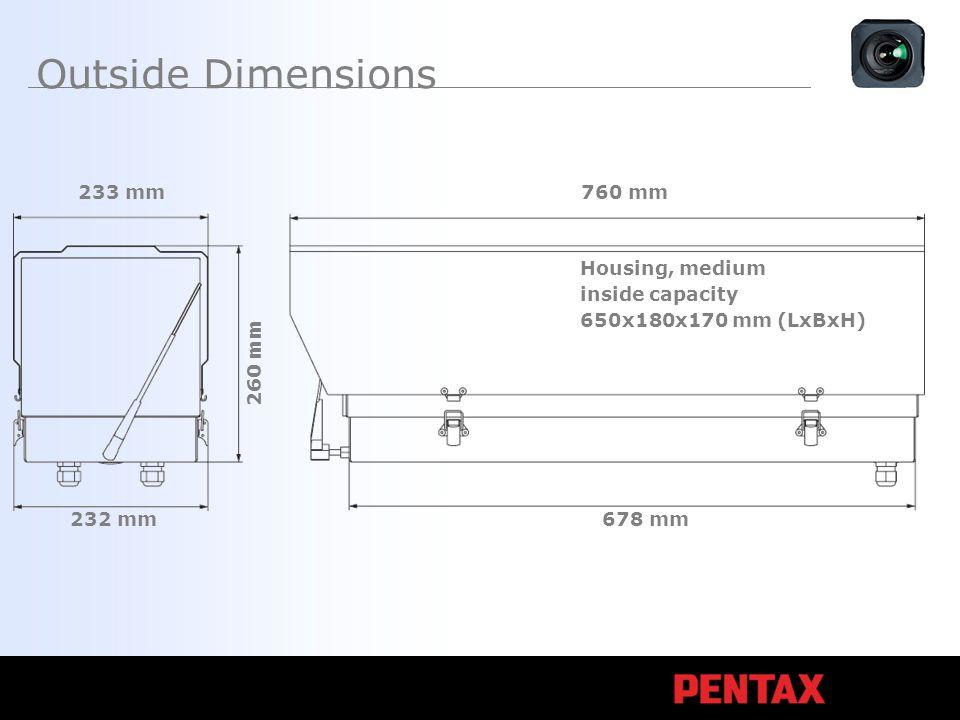 Outside Dimensions Housing, medium inside capacity 650x180x170 mm (LxBxH) 760 mm 678 mm 232 mm 233 mm 260 mm